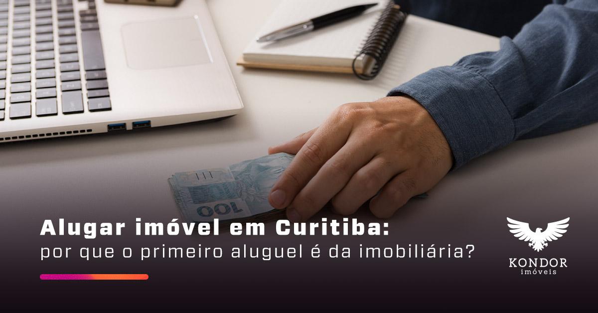 Alugar imóvel em Curitiba: por que o primeiro aluguel é da imobiliária?